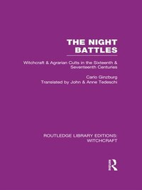 The Night Battles (rle Witchcraft): Witchcraft And Agrarian Cults In The Sixteenth And Seventeenth…