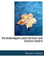The Undeveloped Lands Northern And Western Ontario