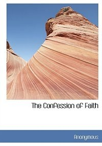 The Confession Of Faith by Anonymous