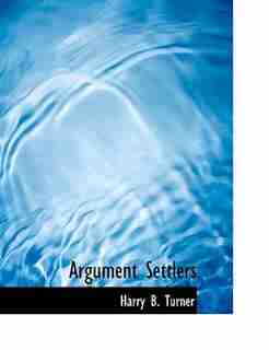 Argument Settlers by Harry B. Turner