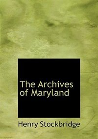 The Archives of Maryland by Henry Stockbridge