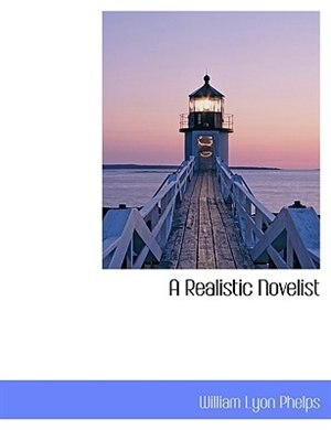A Realistic Novelist by William Lyon Phelps
