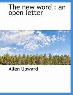 The new word: an open letter by Allen Upward