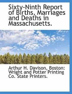 Sixty-Ninth Report of Births, Marriages and Deaths in Massachusetts. by Arthur H. Davison