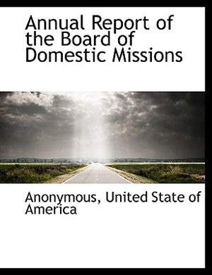 Annual Report Of The Board Of Domestic Missions by Anonymous