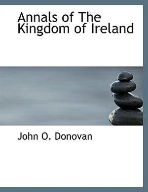 Annals Of The Kingdom Of Ireland by John O. Donovan