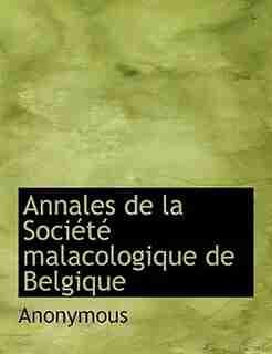 Annales De La Société Malacologique De Belgique by Anonymous