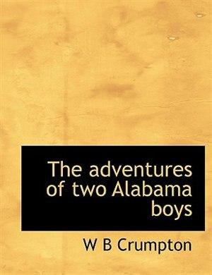 The Adventures Of Two Alabama Boys by W B Crumpton