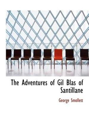 The Adventures Of Gil Blas Of Santillane by George Smollett
