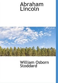 Abraham Lincoln by William Osborn Stoddard