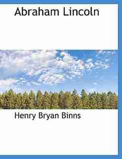 Abraham Lincoln by Henry Bryan Binns