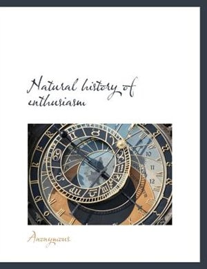 Natural History Of Enthusiasm by Anonymous