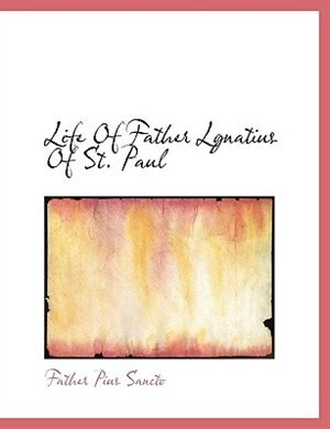 Life Of Father Lgnatius Of St. Paul by Father Pius Sancto