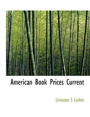 American Book Prices Current by Livinston S Luther