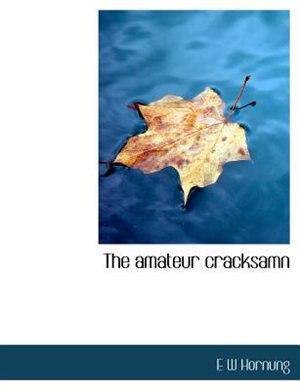 The Amateur Cracksamn by E W Hornung