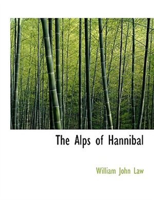 The Alps Of Hannibal by William John Law