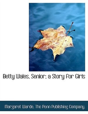 Betty Wales, Senior; A Story For Girls by Margaret Warde