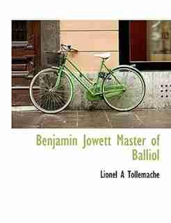Benjamin Jowett Master Of Balliol by Lionel A Tollemache