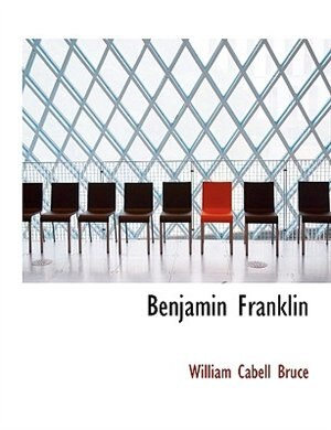 Benjamin Franklin by William Cabell Bruce