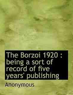 The Borzoi 1920: Being A Sort Of Record Of Five Years' Publishing by Anonymous