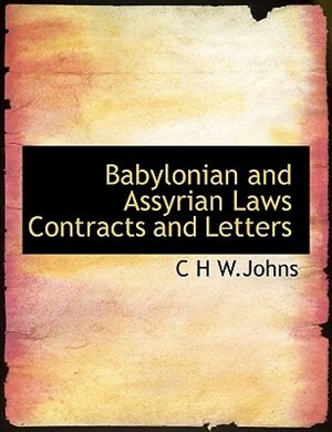 Babylonian And Assyrian Laws Contracts And Letters by C H W.johns