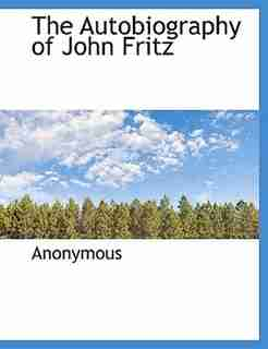 The Autobiography of John Fritz by Anonymous