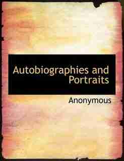 Autobiographies And Portraits by Anonymous