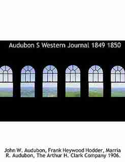 Audubon S Western Journal 1849 1850 by John W. Audubon