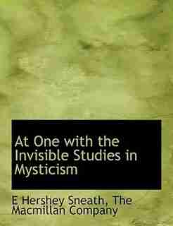 At One With The Invisible Studies In Mysticism by The Macmillan Company
