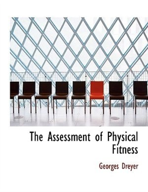 The Assessment Of Physical Fitness by Georges Dreyer