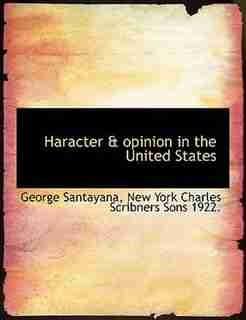 Haracter & Opinion In The United States by George Santayana