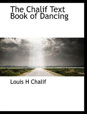 The Chalif Text Book Of Dancing by Louis H Chalif