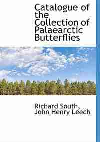 Catalogue Of The Collection Of Palaearctic Butterflies by Richard South