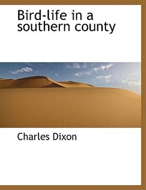 Bird-life In A Southern County by Charles Dixon