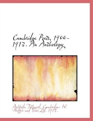Cambridge Poets, 1900-1913. An Anthology by Aelfrida Tillyard