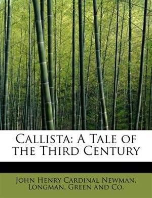 Callista: A Tale Of The Third Century by John Henry Cardinal Newman