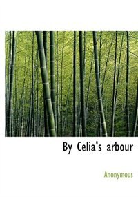 By Celia's Arbour by Anonymous