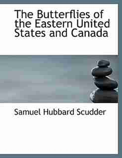 The Butterflies Of The Eastern United States And Canada by Samuel Hubbard Scudder
