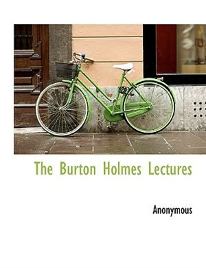 The Burton Holmes Lectures by Anonymous