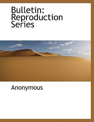 Bulletin: Reproduction Series by Anonymous