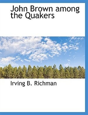 John Brown among the Quakers by Irving B. Richman