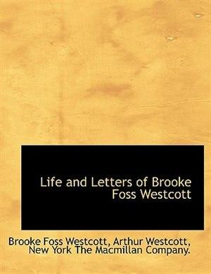 Life And Letters Of Brooke Foss Westcott by Brooke Foss Westcott