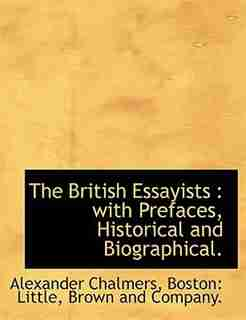 The British Essayists: With Prefaces, Historical And Biographical. by Alexander Chalmers