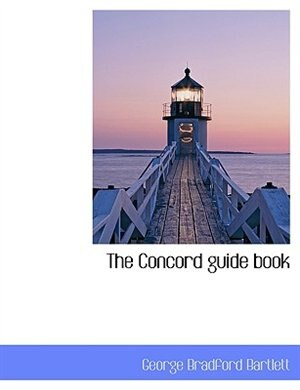 The Concord guide book by George Bradford Bartlett