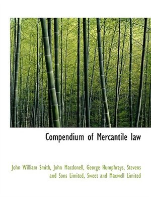 Compendium Of Mercantile Law by John William Smith