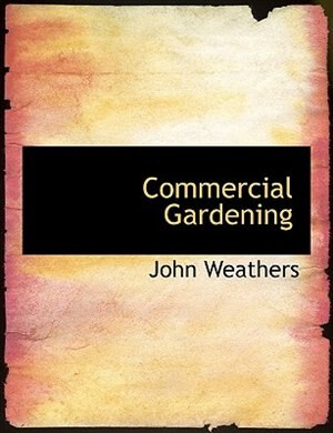 Commercial Gardening by John Weathers