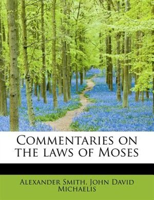 Commentaries On The Laws Of Moses by Alexander Captain Smith