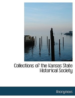 Collections Of The Kansas State Historical Society by Anonymous