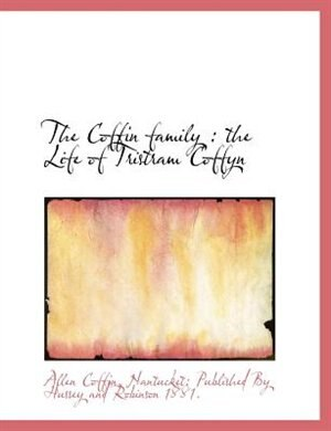 The Coffin Family: The Life Of Tristram Coffyn by Allen Coffin
