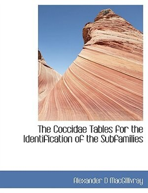 The Coccidae  Tables For The Identification Of The Subfamilies by Alexander D MacGillivray